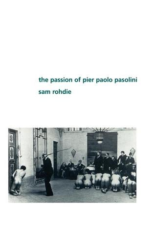The Passion of Pier Paolo Pasolini by Sam Rohdie