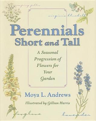 Perennials Short and Tall: A Seasonal Progression of Flowers for Your Garden
