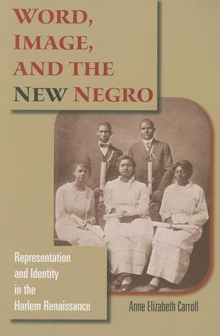 Word, Image, and the New Negro: Representation and Identity in the Harlem Renaissance