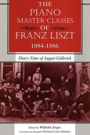 The Piano Master Classes of Franz Liszt, 1884�1886: Diary Notes of August Gollerich
