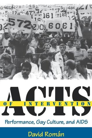 Acts of Intervention: Performance, Gay Culture, and AIDS