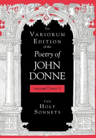 The Variorum Edition of the Poetry of John Donne: Volume 7: Divine Poems (Part 1: The Holy Sonnets)