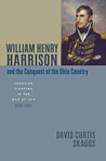 William Henry Harrison and the Conquest of the Ohio Country: Frontier Fighting in the War of 1812