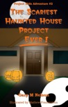 The Scariest Haunted House Project - Ever! (Project Kids Adventure #2)