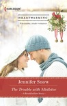 The Trouble With Mistletoe by Jennifer Snow