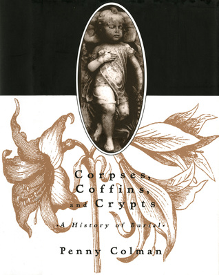 Corpses, Coffins, and Crypts by Penny Colman