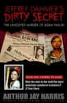 Jeffrey Dahmer's Dirty Secret: The Unsolved Murder of Adam Walsh - Book One: Finding the Killer
