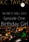 Episode One: Birthday Girl (Secrets Will Out, #1)