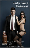 Party Like a Plutocrat (Max's Lingerie Parties, Ltd.) Books 1 and 2