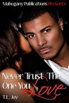 Never Trust The One You Love (The Hot Boyz Series)
