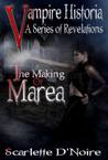 The Making of Marea (Vampire Historia, a Series of Revelations )