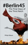 #Berlin45: The Final Days of Hitler's Third Reich (Hashtag Histories)