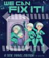 We Can Fix It: A Time Travel Memoir