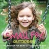 Small Fry   Outdoors: Inspiration For Being Outdoors With Kids