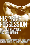 His Prize Possession: Tales of Pleasure and Domination