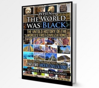 When The World Was Black: The Untold History Of The World's First Civilizations, Part Two: Ancient Civilizations (Science Of Self #2)