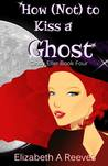 How [Not] to Kiss a Ghost (Cindy Eller, #4)