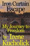Iron Curtain Escape: My Journey to Freedom (Iron Curtain Memoirs, #3)