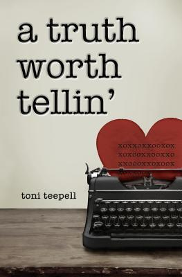 A Truth Worth Tellin' by Toni Teepell