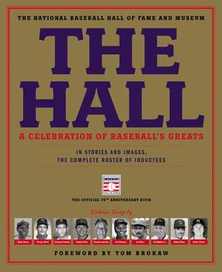 The Hall: A Celebration of Baseball's Greats: In Stories and Images, the Complete Roster of Inductees