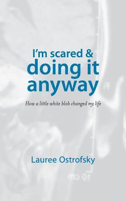 I'm Scared & Doing It Anyway: How a Little White Blob Changed My Life