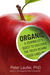 Organic: A Journalist's Quest to Discover the Truth behind Food Labeling