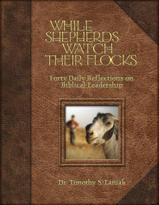 While Shepherds Watch Their Flocks by Timothy S. Laniak