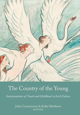 The Country of the Young: Interpretations of Youth and Childhood in Irish Culture