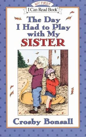 The Day I Had to Play With My Sister by Crosby Bonsall