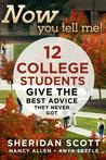 Now You Tell Me!  12 College Students Give the Best Advice Th... by Sheridan Scott