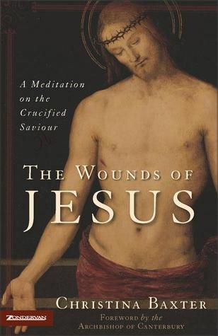 The Wounds Of Jesus: A Meditation On The Crucified Saviour