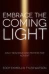 Embrace the Coming Light: Daily Readings and Prayers for Advent