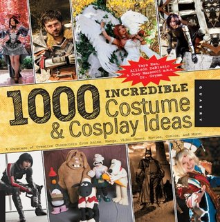 1,000 Incredible Costume and Cosplay Ideas: A Showcase of Creative Characters from Anime, Manga, Video Games, Movies, Comics, and More (1000 Series)