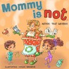 Mommy is Not