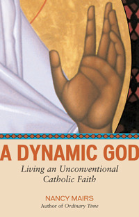 A Dynamic God: Living an Unconventional Catholic Faith