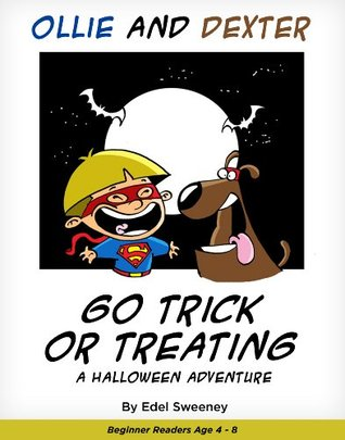 Children's Book: ''Ollie and Dexter Go Trick or Treating'' (Beginner Reading for kids 4-8) (The Adventures of Ollie and Dexter.)