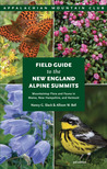 Field Guide to the New England Alpine Summits, 3rd: Mountaintop Flora and Fauna in Maine, New Hampshire, and Vermont