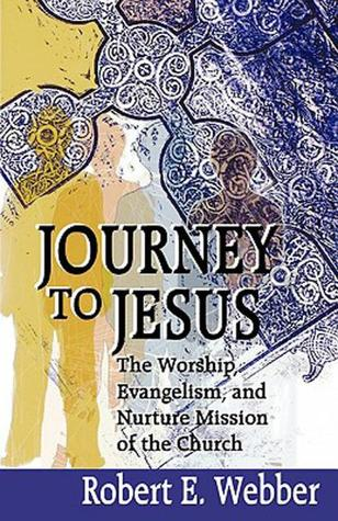 Journey to Jesus by Robert E. Webber