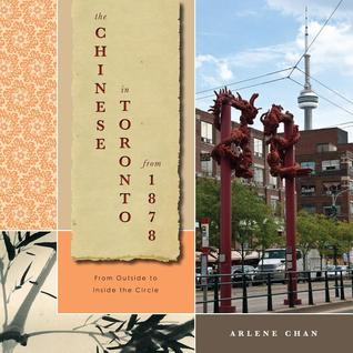 The Chinese in Toronto from 1878 by Arlene Chan