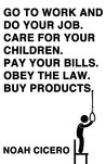 Go to work and do your job. Care for your children. Pay your bills. Obey the law. Buy products.