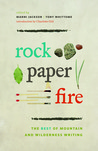 Rock, Paper, Fire: Best of Mountain and Wilderness Writing
