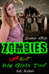 Zombies Love Big Girls Too by B.K. Walker