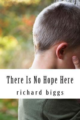 There Is No Hope Here by Richard Biggs