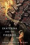 Ekaterina and the Firebird by Abra Staffin-Wiebe