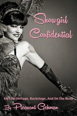 Showgirl Confidential: My Life Onstage, Backstage, And On The Road