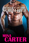 Seduced by the Scrum-Half by Mina Carter