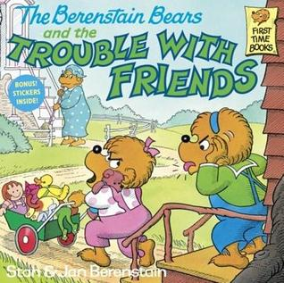 The Berenstain Bears and the Trouble with Friends by Stan Berenstain