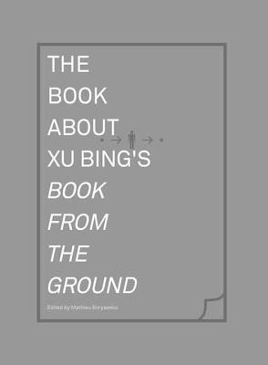 """The Book about Xu Bing's """"Book from the Ground"""""""