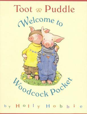 Toot & Puddle : Welcome to Woodcock Pocket
