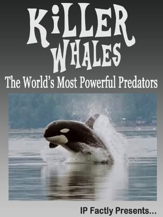 Killer Whales! The World's Most Powerful Predators! Incredible Facts, Photos and Video Links to Orca Whales. (Amazing Animals Series)